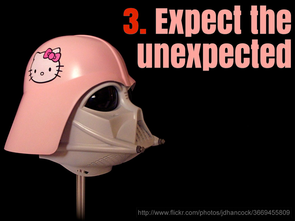 3. Expect the unexpected http://www.flickr.com/...