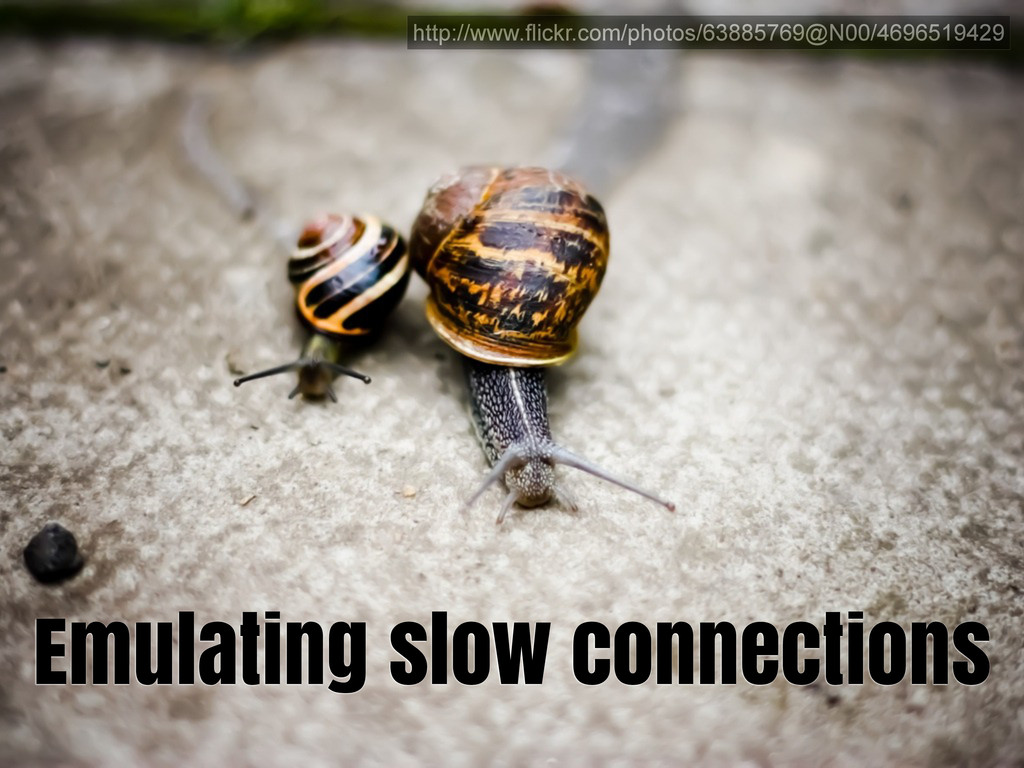 Emulating slow connections http://www.flickr.co...