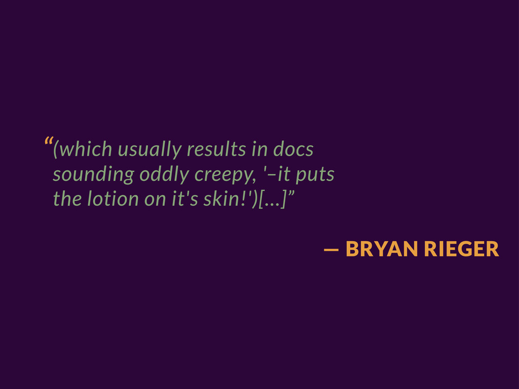 """— BRYAN RIEGER """"(which usually results in docs ..."""