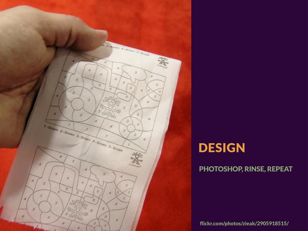 DESIGN flickr.com/photos/zieak/2905918515/ PHOTO...