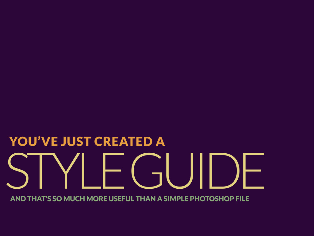 STYLE GUIDE YOU'VE JUST CREATED A AND THAT'S SO...