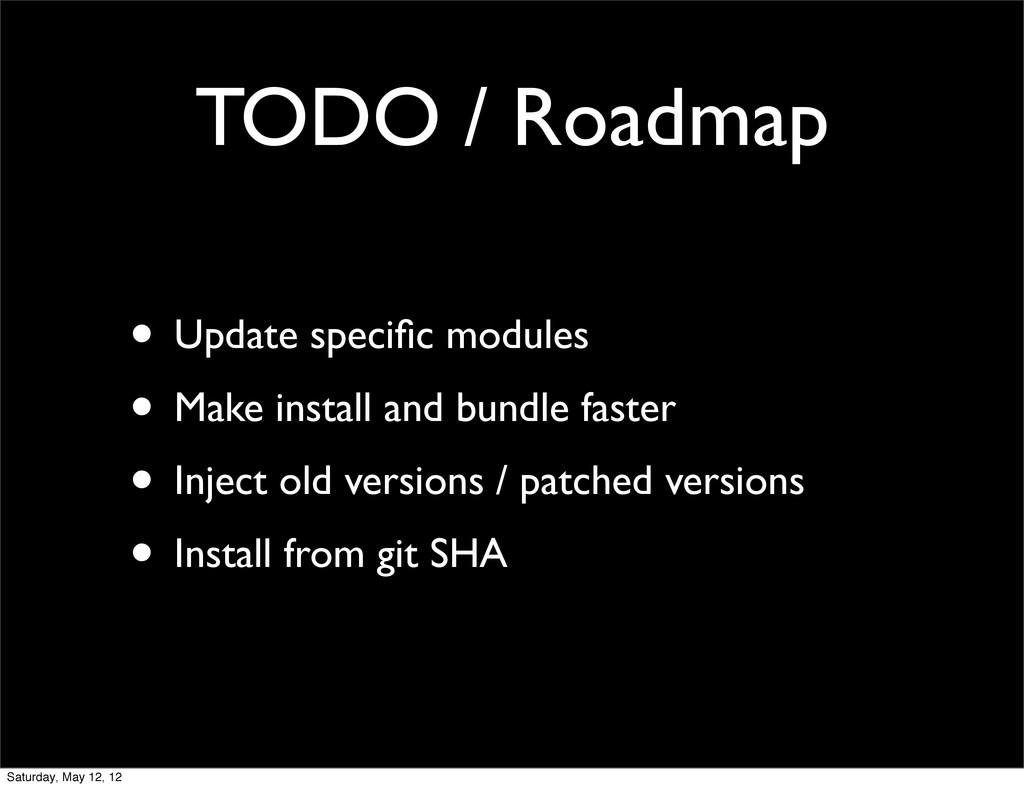 TODO / Roadmap • Update specific modules • Make ...