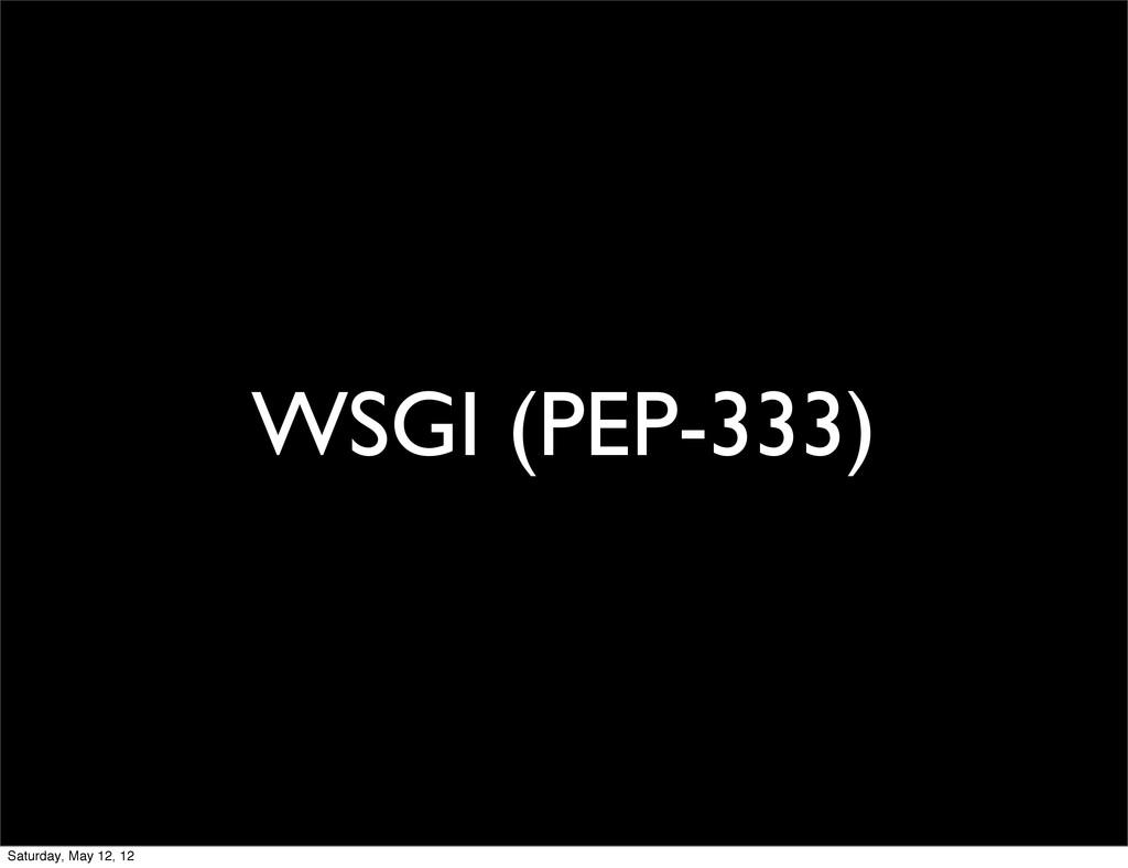 WSGI (PEP-333) Saturday, May 12, 12