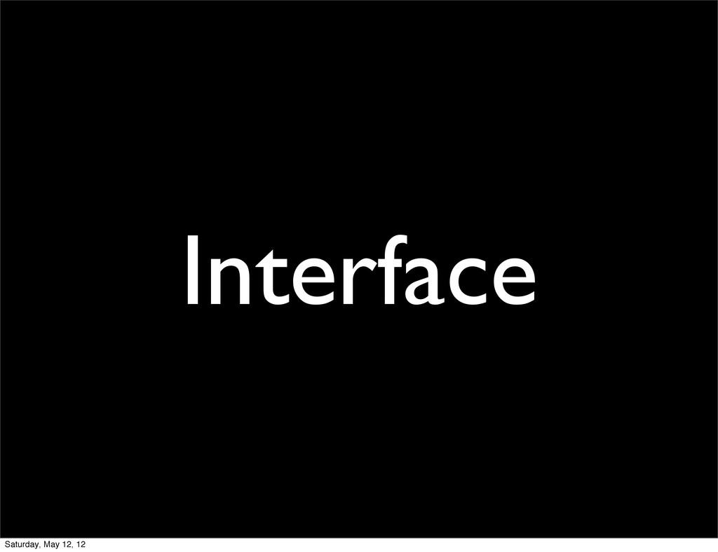 Interface Saturday, May 12, 12