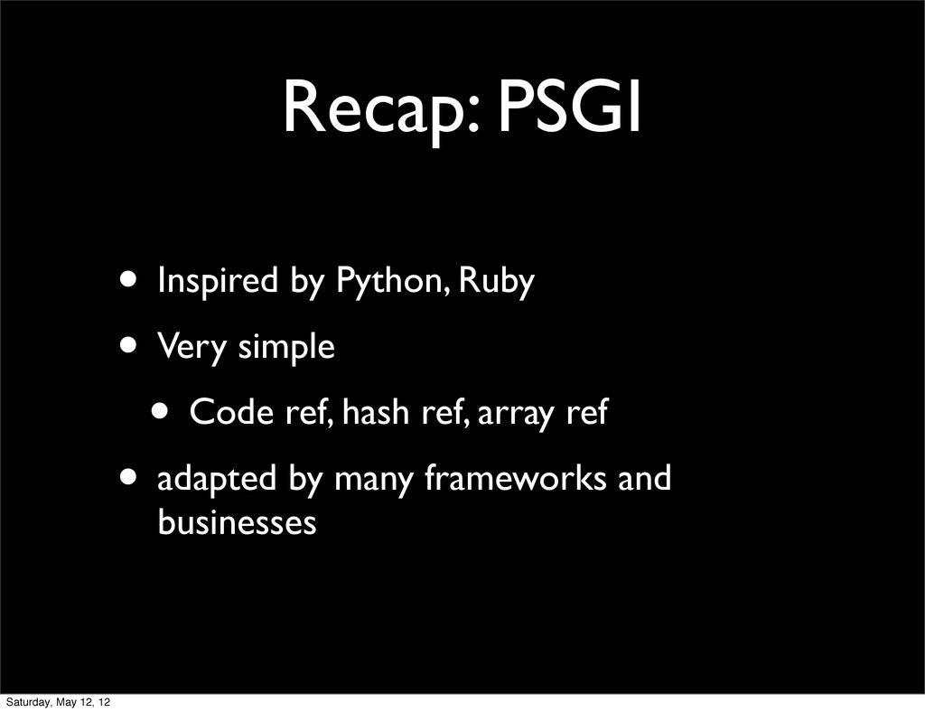 Recap: PSGI • Inspired by Python, Ruby • Very s...