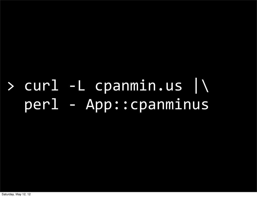 > curl -‐L cpanmin.us |\   p...