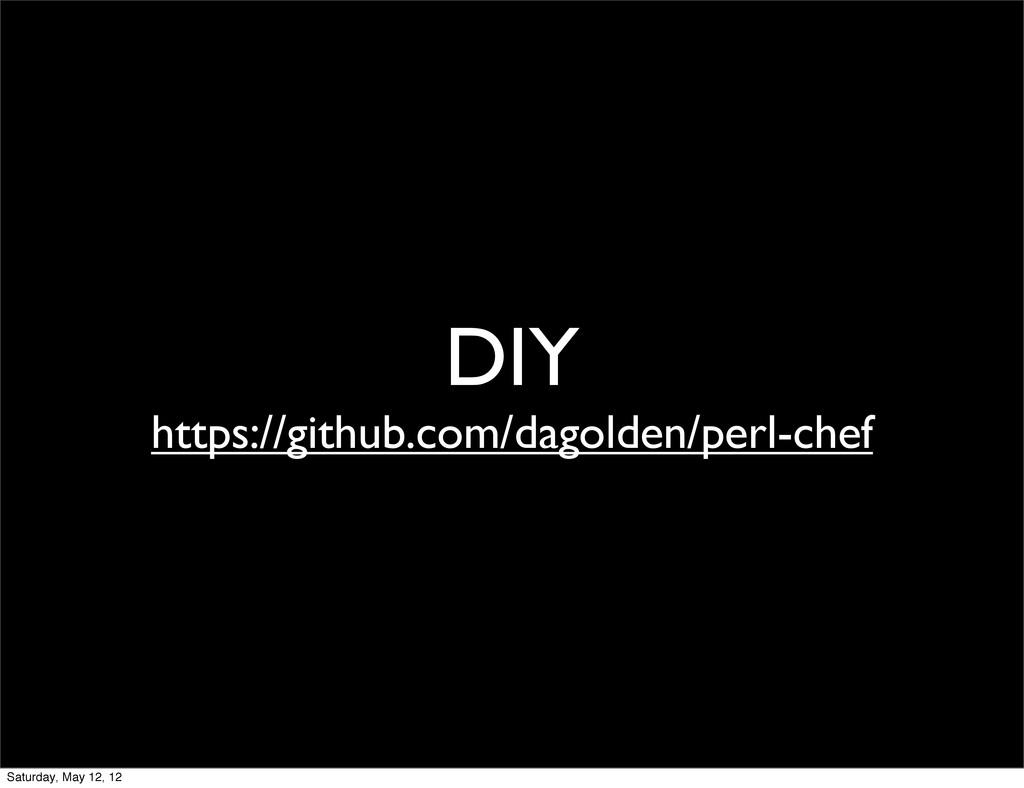 DIY https://github.com/dagolden/perl-chef Satur...