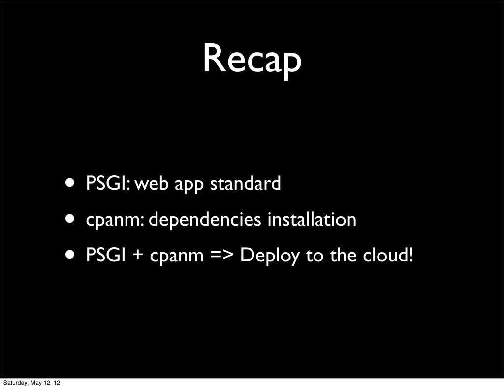 Recap • PSGI: web app standard • cpanm: depende...