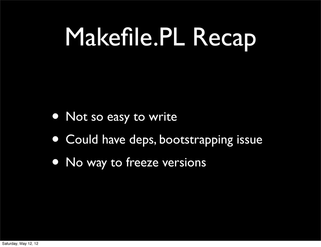 Makefile.PL Recap • Not so easy to write • Could...
