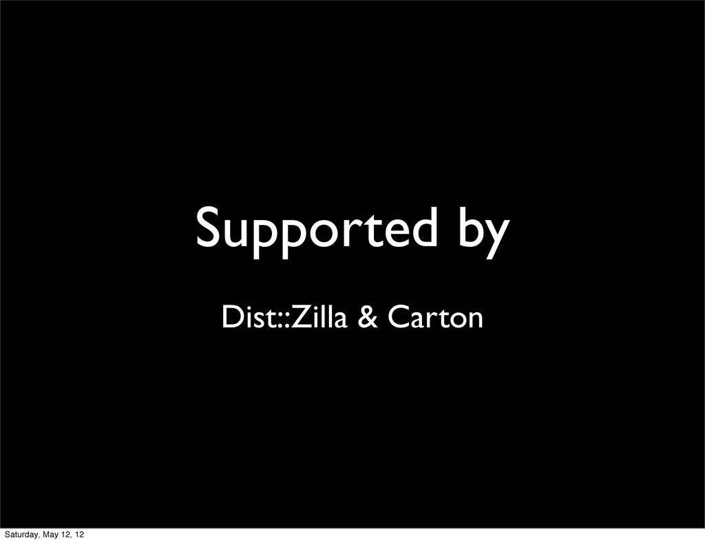Supported by Dist::Zilla & Carton Saturday, May...