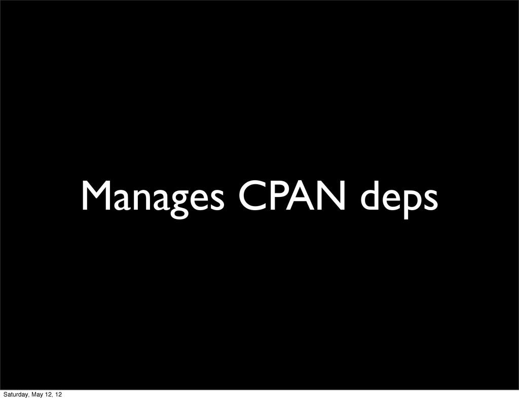 Manages CPAN deps Saturday, May 12, 12