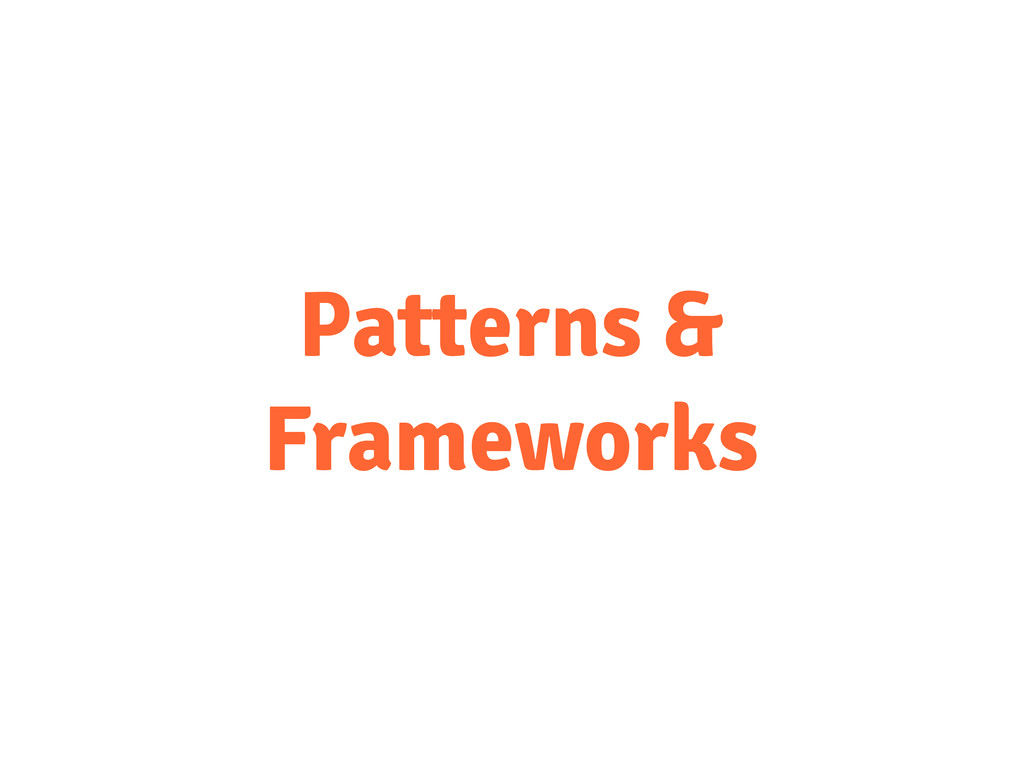 Patterns & Frameworks