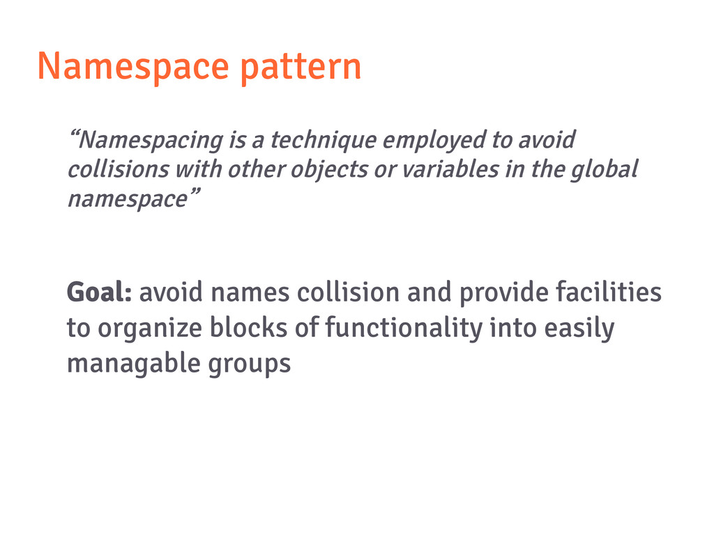 "Namespace pattern ""Namespacing is a technique e..."