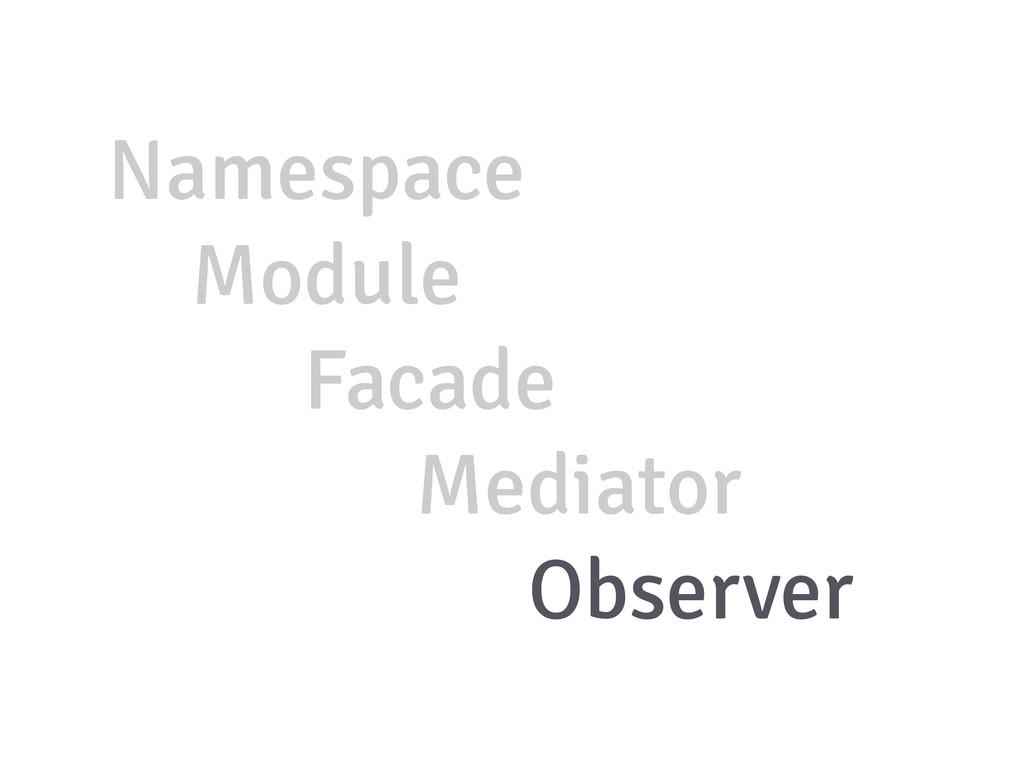 Namespace Module Facade Mediator Observer