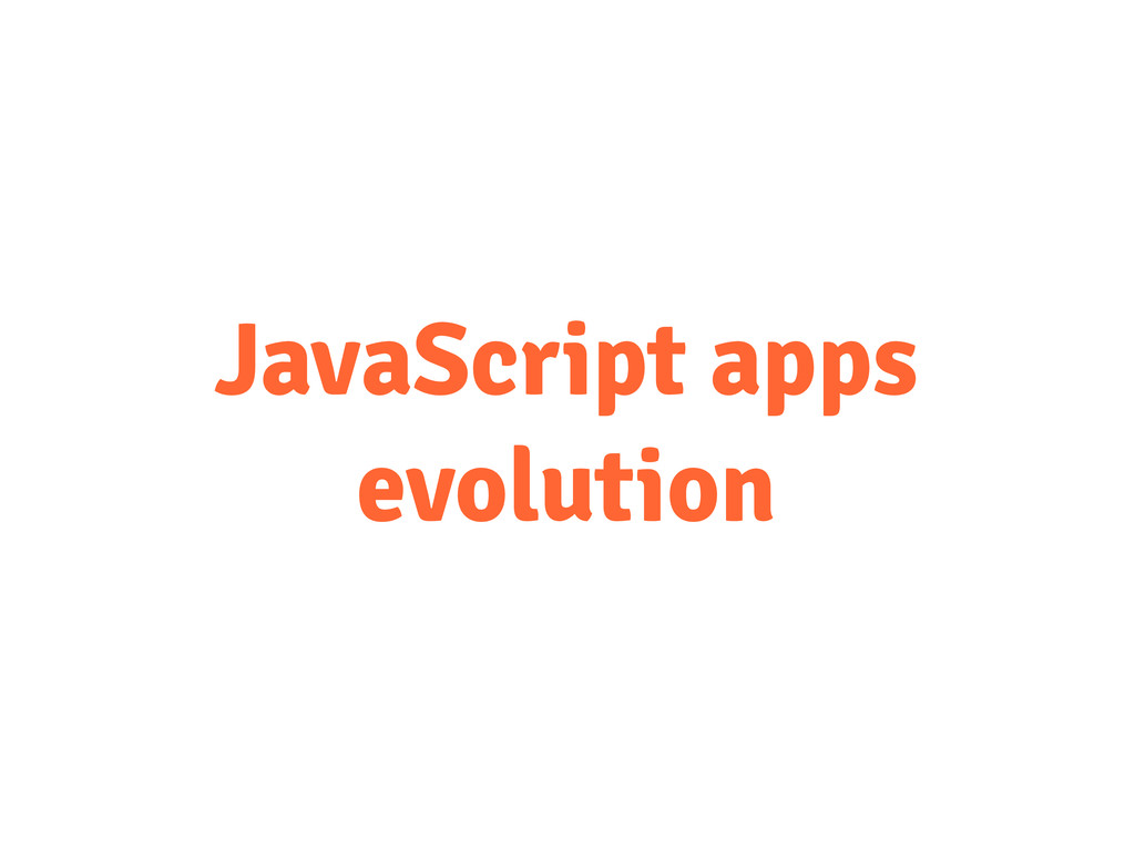 JavaScript apps evolution