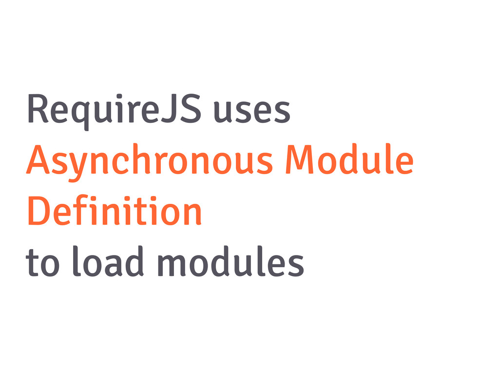 RequireJS uses Asynchronous Module Definition t...