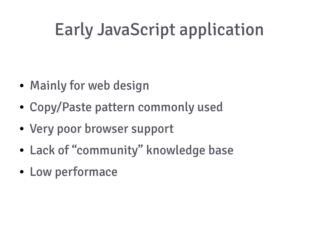 Early JavaScript application ● Mainly for web d...