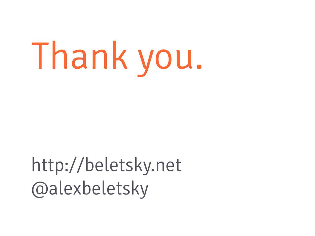 Thank you. http://beletsky.net @alexbeletsky
