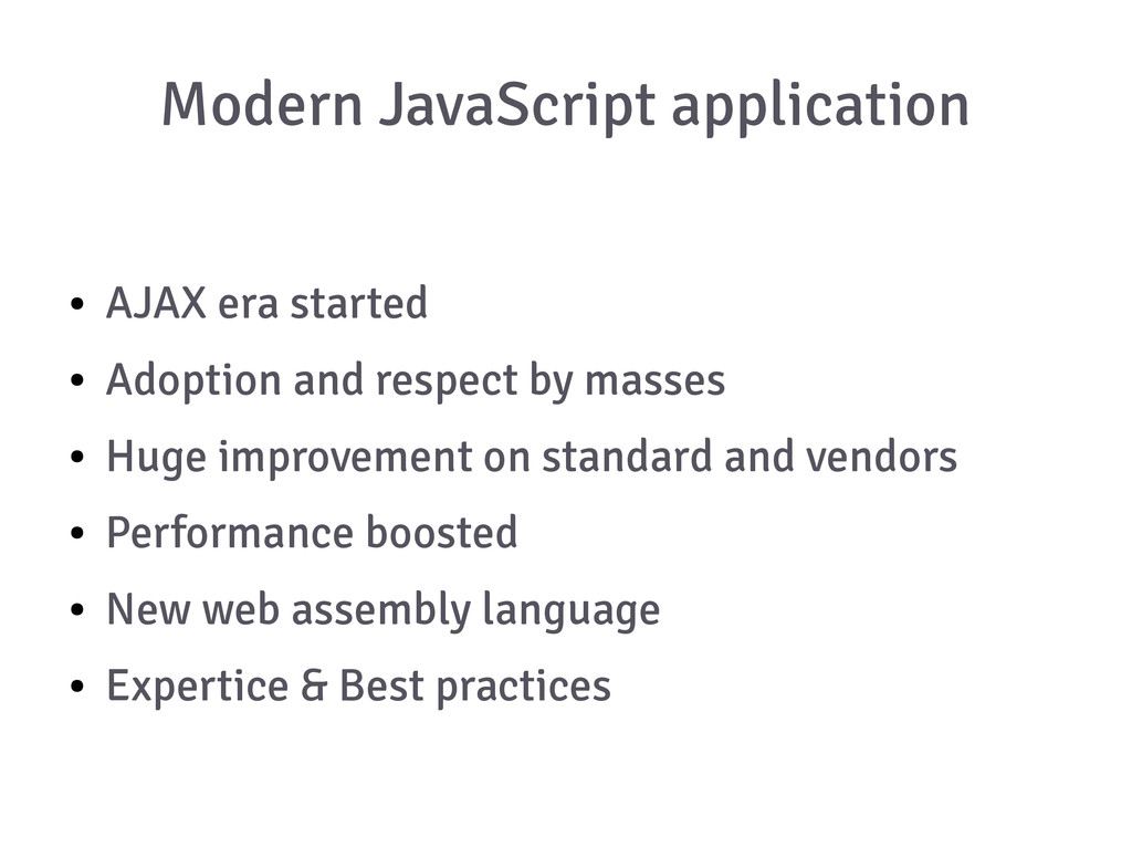 Modern JavaScript application ● AJAX era starte...
