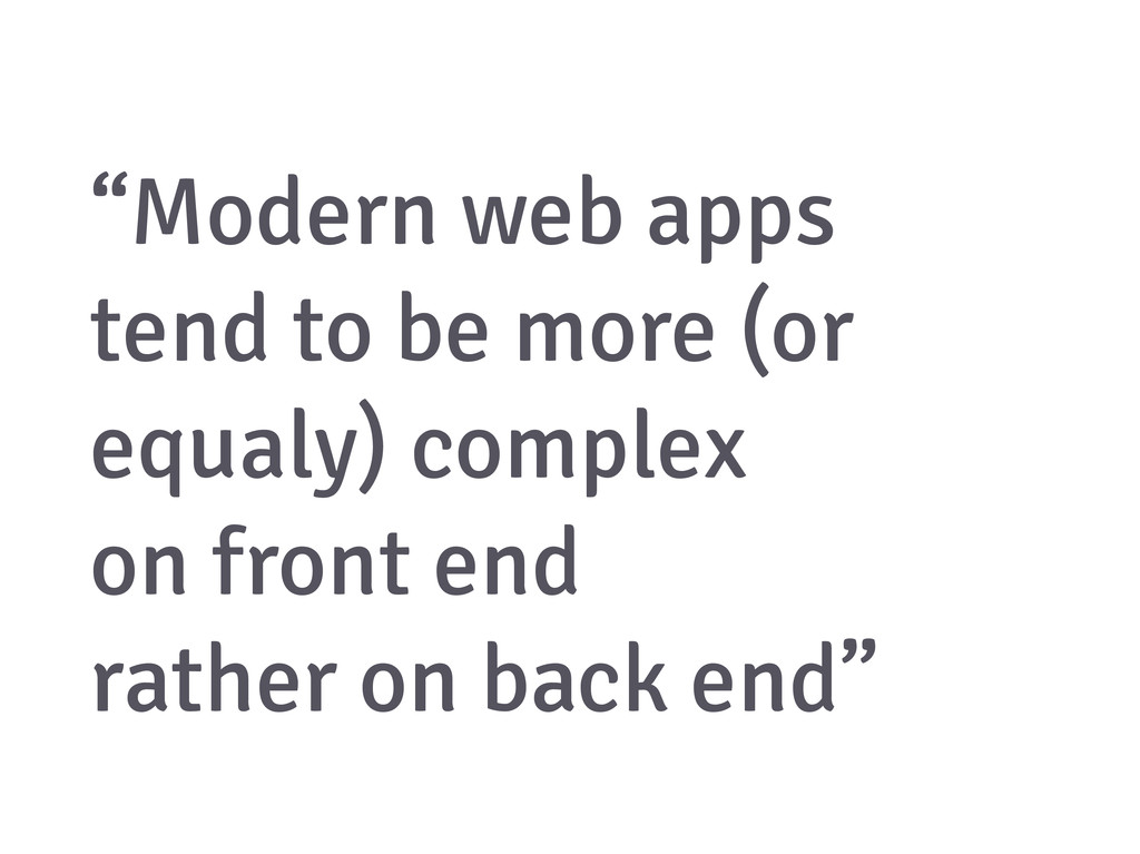 """Modern web apps tend to be more (or equaly) co..."