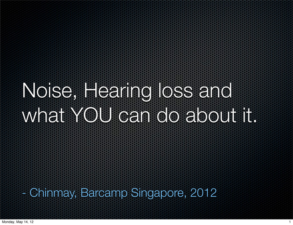 Noise, Hearing loss and what YOU can do about i...