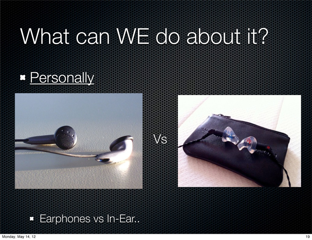 What can WE do about it? Personally Earphones v...