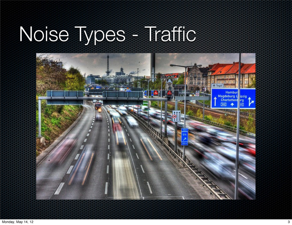 Noise Types - Traffic 3 Monday, May 14, 12