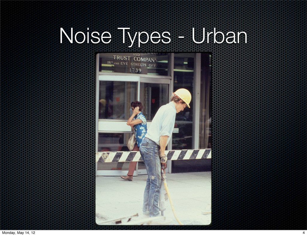 Noise Types - Urban 4 Monday, May 14, 12