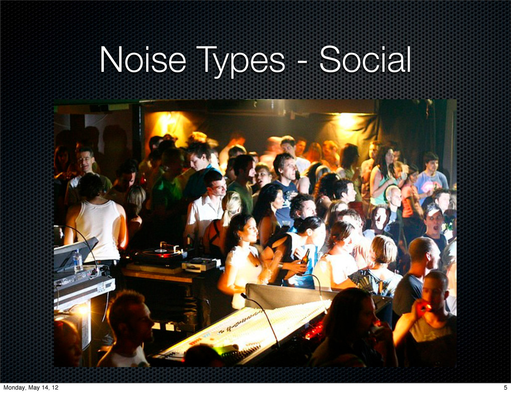 Noise Types - Social 5 Monday, May 14, 12