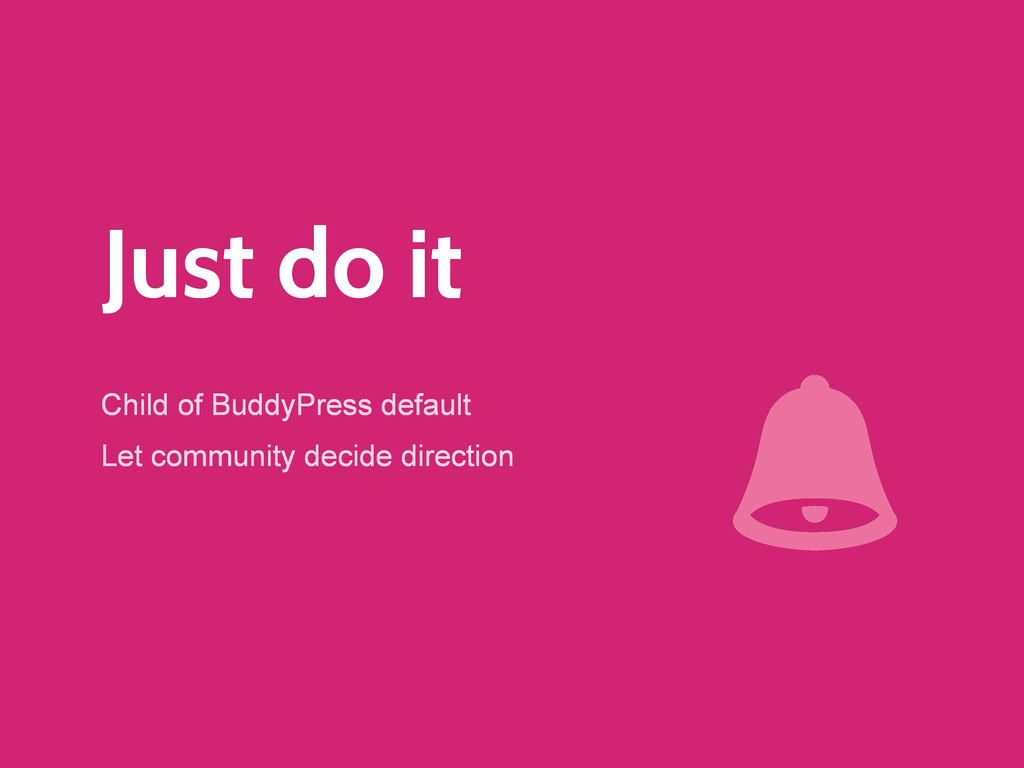 Just do it Child of BuddyPress default Let comm...