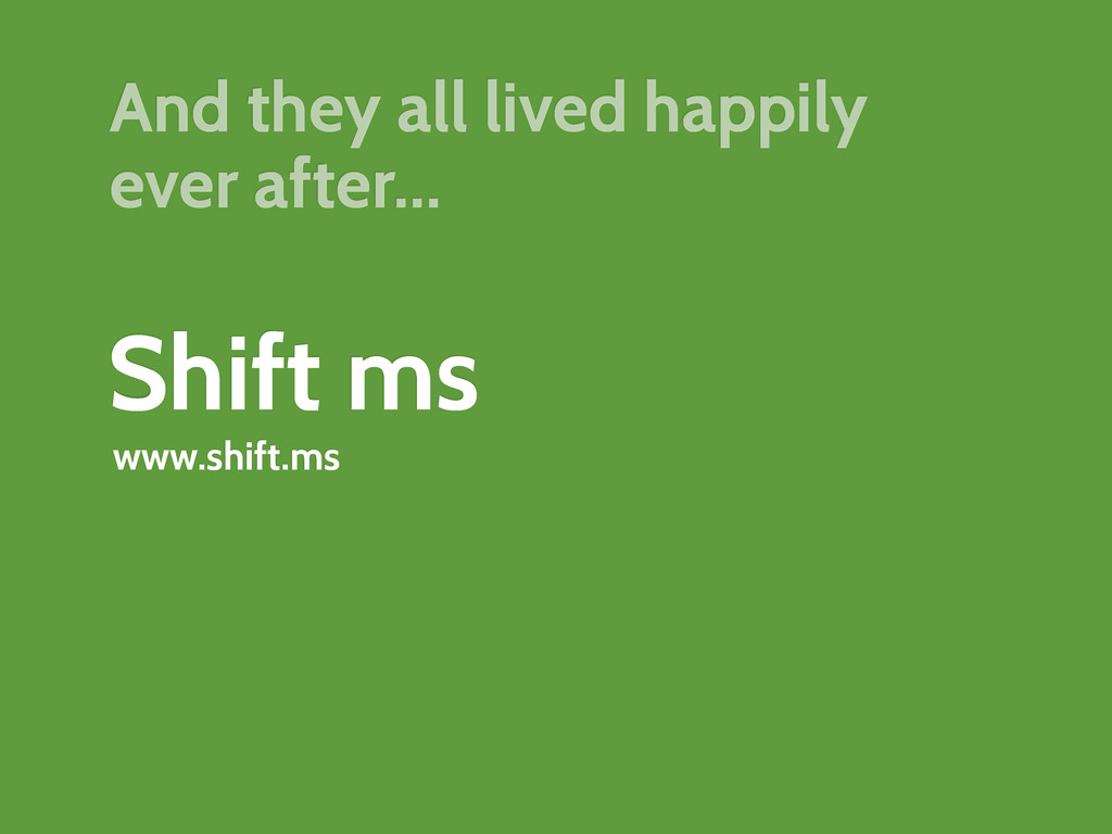Shift ms www.shift.ms And they all lived happil...