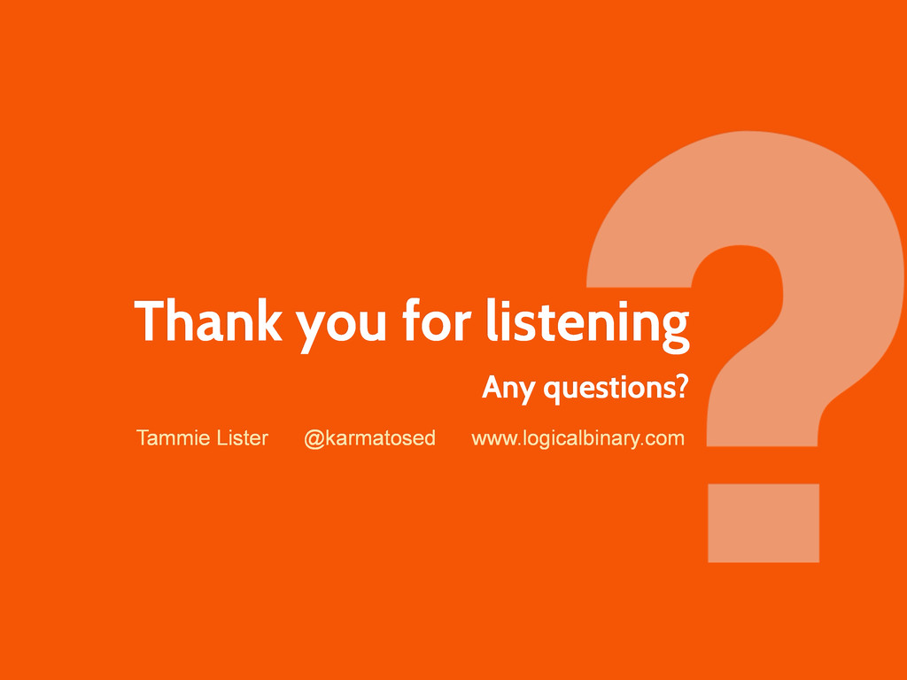 Thank you for listening Tammie Lister @karmatos...