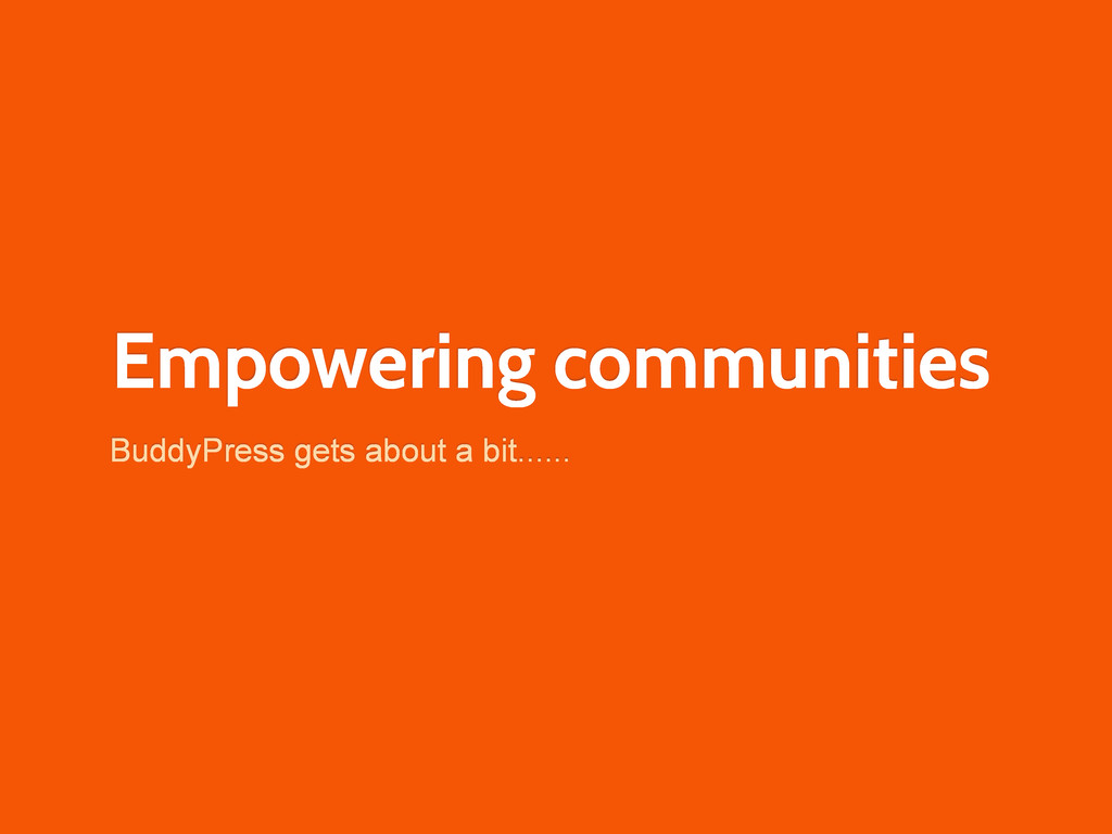 Empowering communities BuddyPress gets about a ...