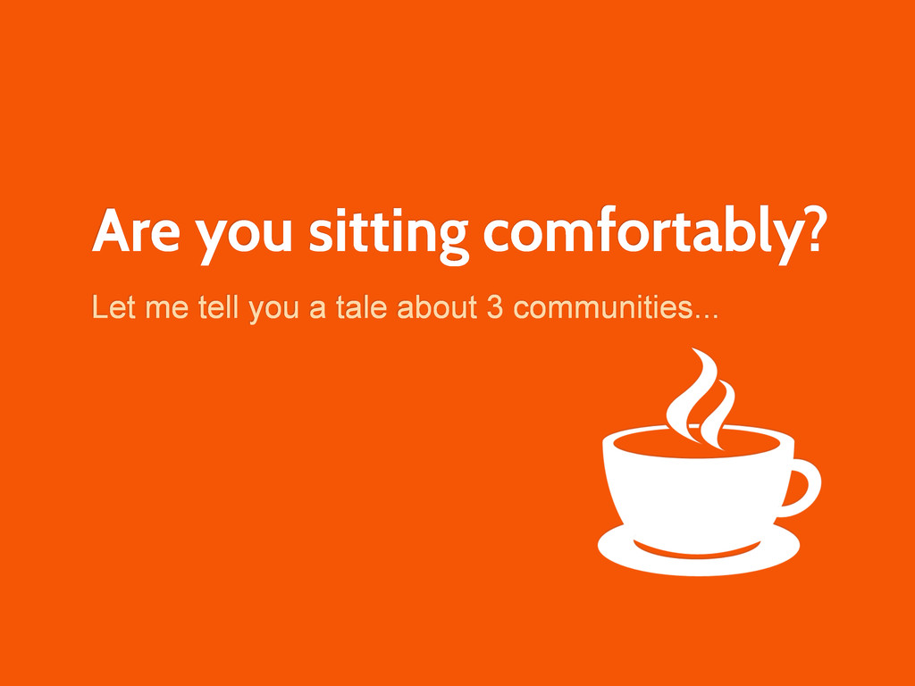 Are you sitting comfortably? Let me tell you a ...