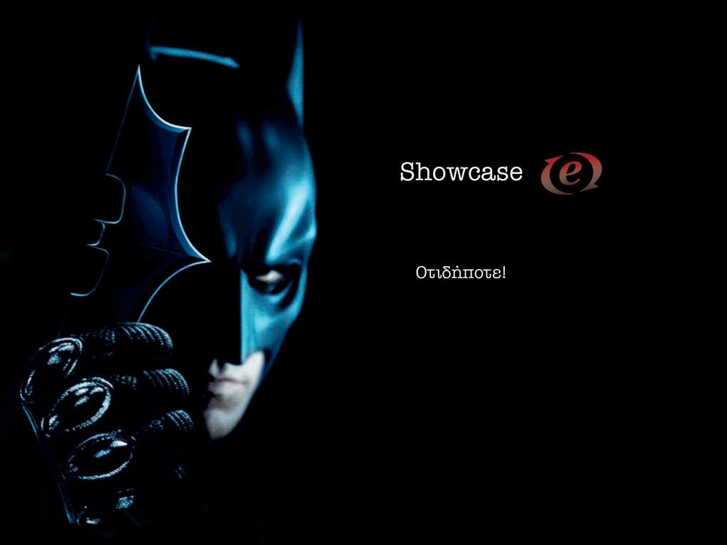 Showcase √Ùȉ‹ÔÙÂ!