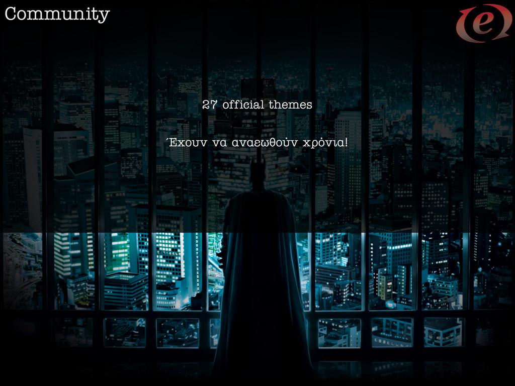 Community 27 official themes Œ¯Ô˘Ó Ó· ·Ó·ÂˆıÔ‡Ó...