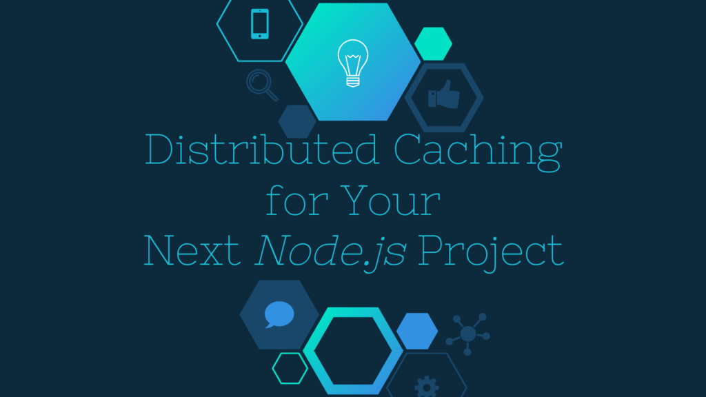 Distributed Caching for Your Next Node.js Proje...
