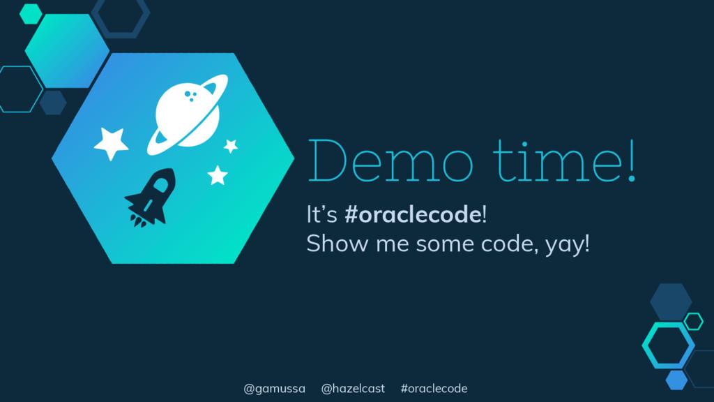 @gamussa @hazelcast #oraclecode Demo time! It's...