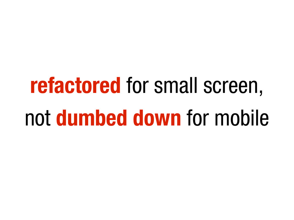 refactored for small screen, not dumbed down fo...