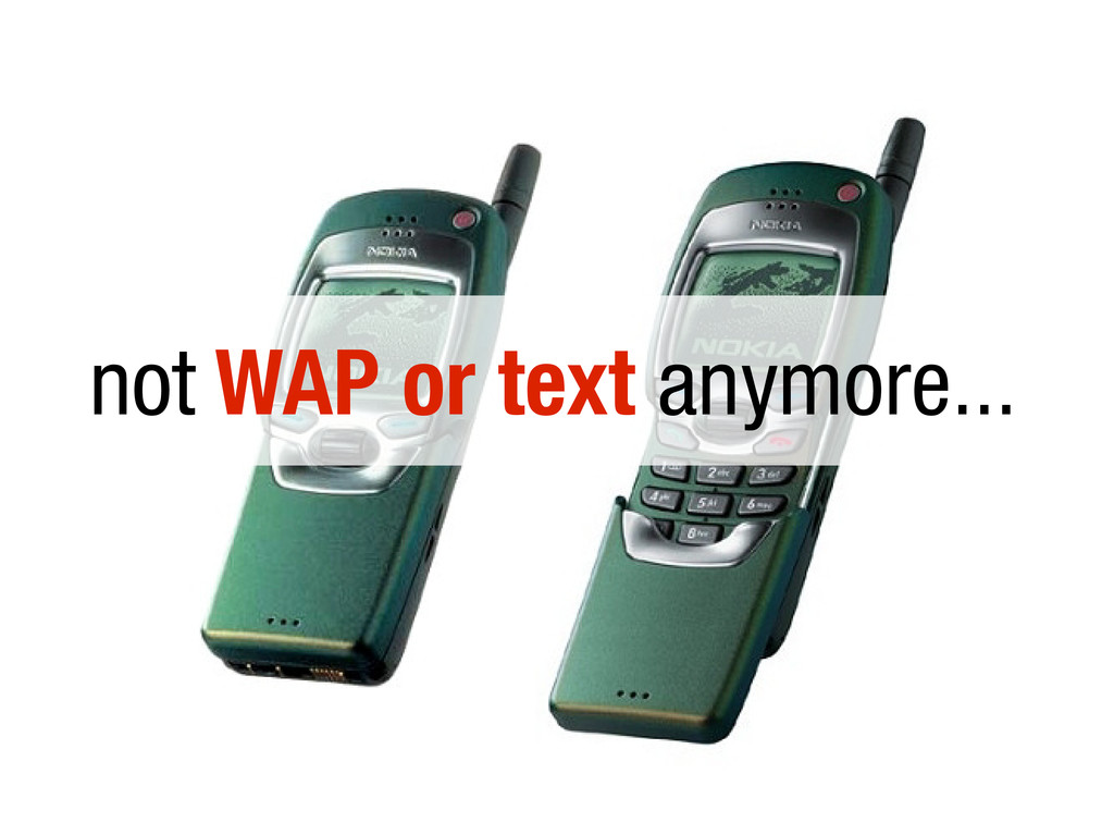 not WAP or text anymore...