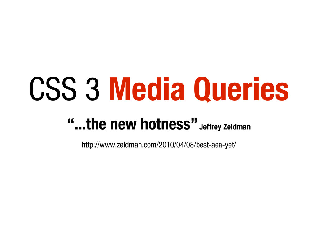 "CSS 3 Media Queries ""...the new hotness"" Jeffre..."