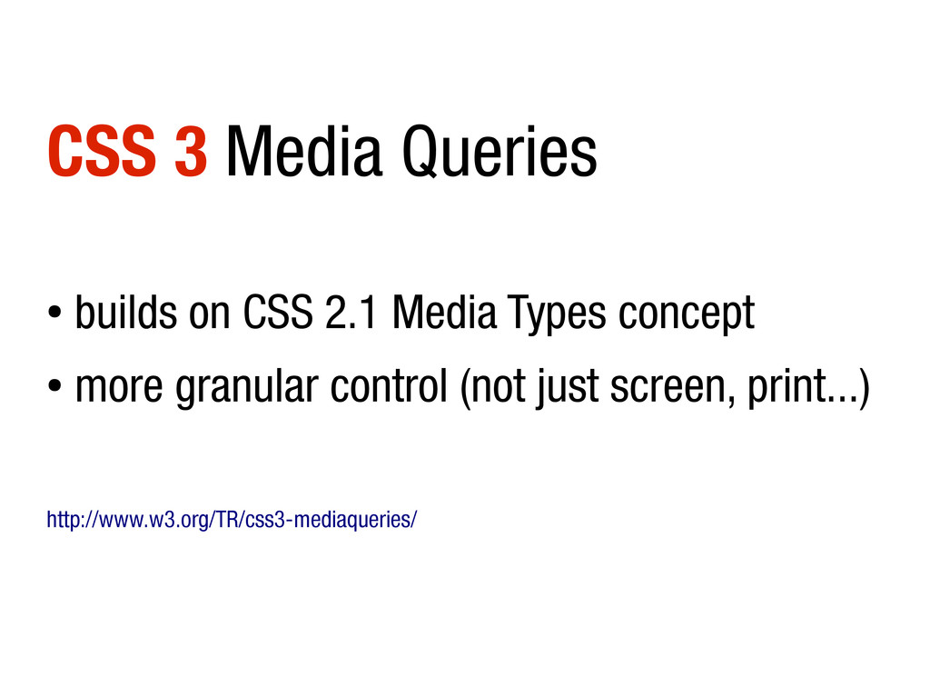 CSS 3 Media Queries ● builds on CSS 2.1 Media T...