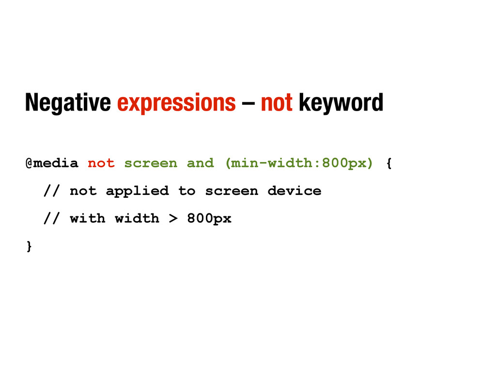 Negative expressions – not keyword @media not s...
