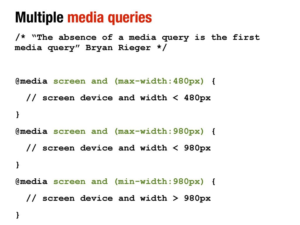 "Multiple media queries /* ""The absence of a med..."