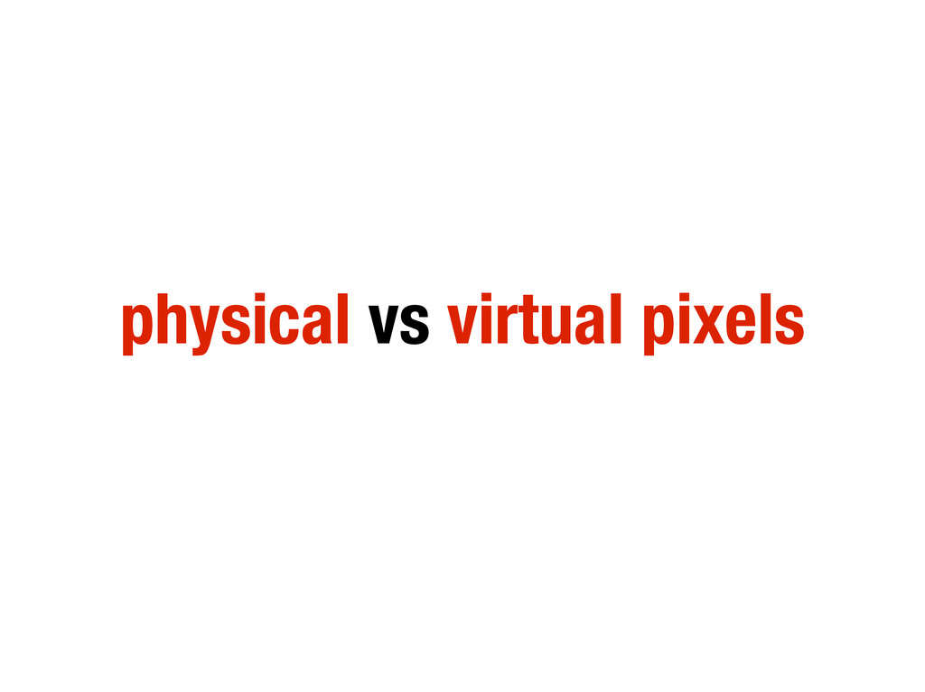 physical vs virtual pixels
