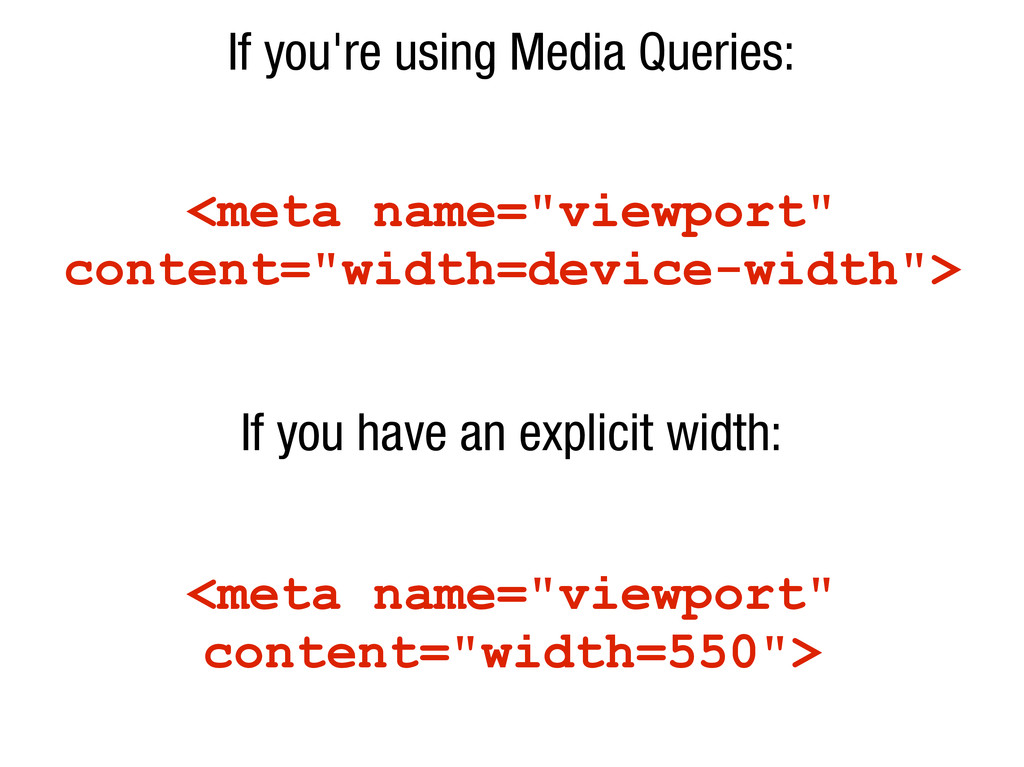 "If you're using Media Queries: <meta name=""view..."