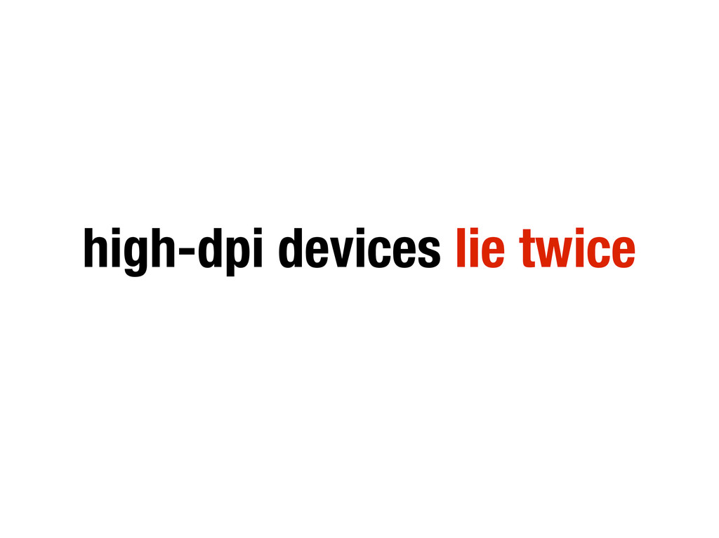 high-dpi devices lie twice