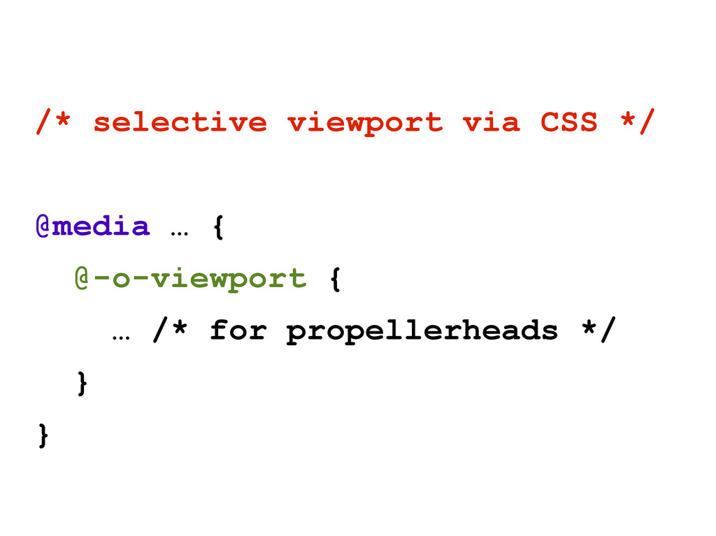 /* selective viewport via CSS */ @media … { @-o...