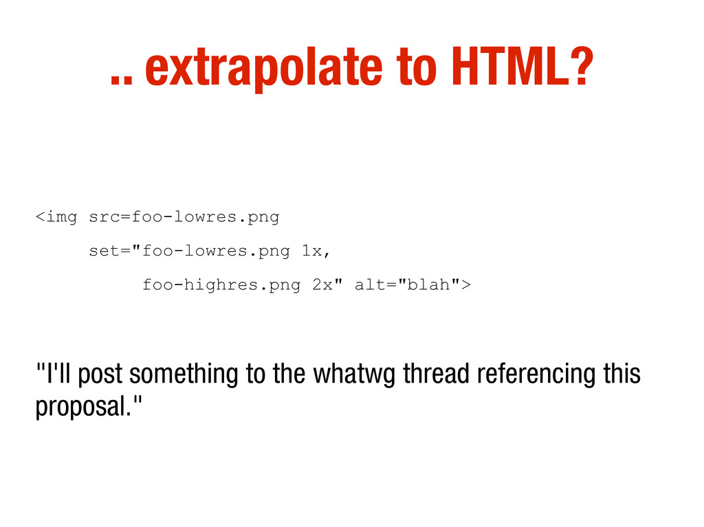 .. extrapolate to HTML? <img src=foo-lowres.png...