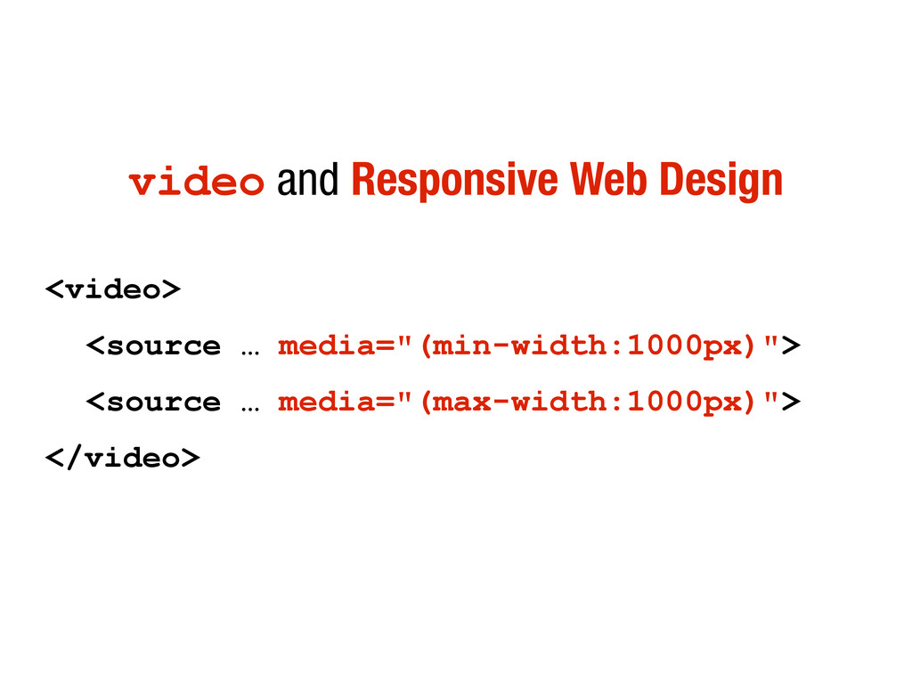 video and Responsive Web Design <video> <source...